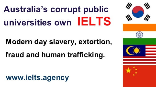 Australia's corrupt public universities own IELTS Modern day slavery, extortion, fraud and human trafficking. www.ielts.ag...