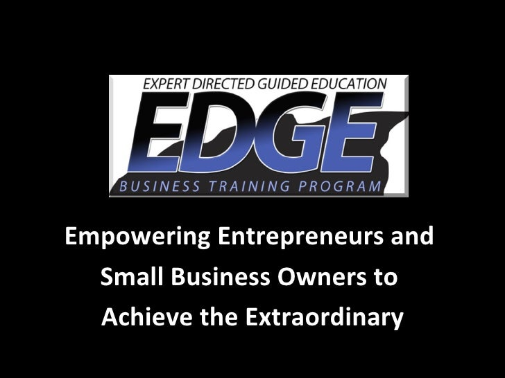 Empowering Entrepreneurs and  Small Business Owners to  Achieve the Extraordinary