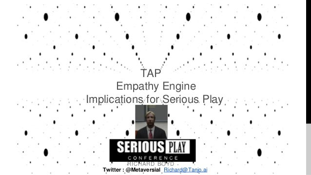 RICHARD BOYD Twitter : @Metaversial Richard@Tanjo.ai TAP Empathy Engine Implications for Serious Play