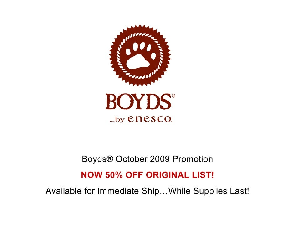 Boyds® October 2009 Promotion         NOW 50% OFF ORIGINAL LIST! Available for Immediate Ship…While Supplies Last!