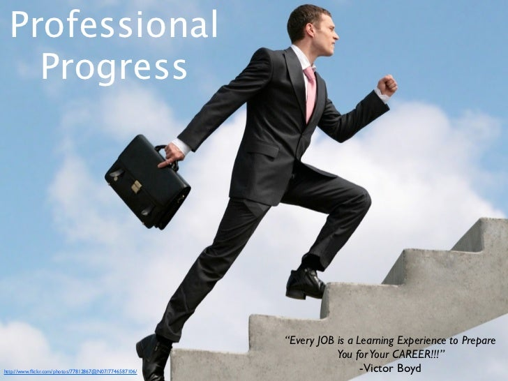 """Professional    Progress                                                       """"Every JOB is a Learning Experience to Prep..."""