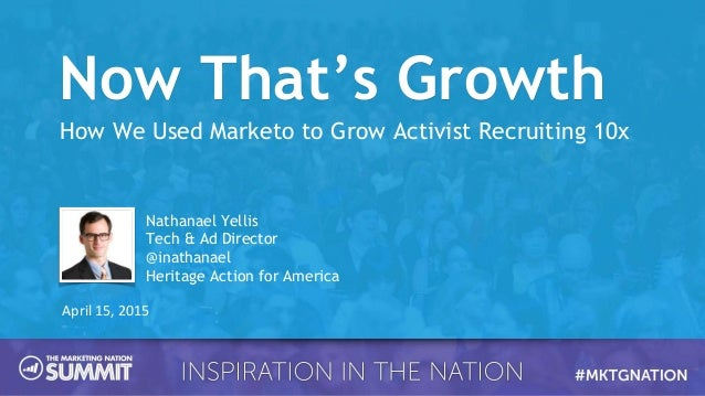 How We Used Marketo to Grow Activist Recruiting 10x April 15, 2015 Nathanael Yellis Tech & Ad Director @inathanael Heritag...