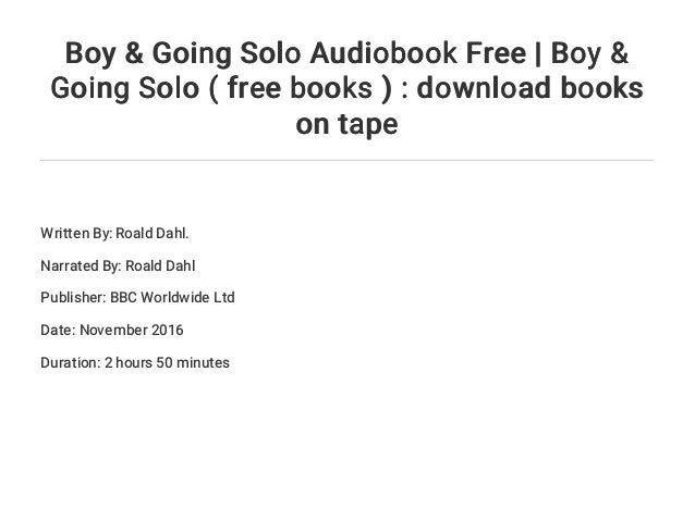 Boy Going Solo Audiobook Free Boy Going Solo Free Books