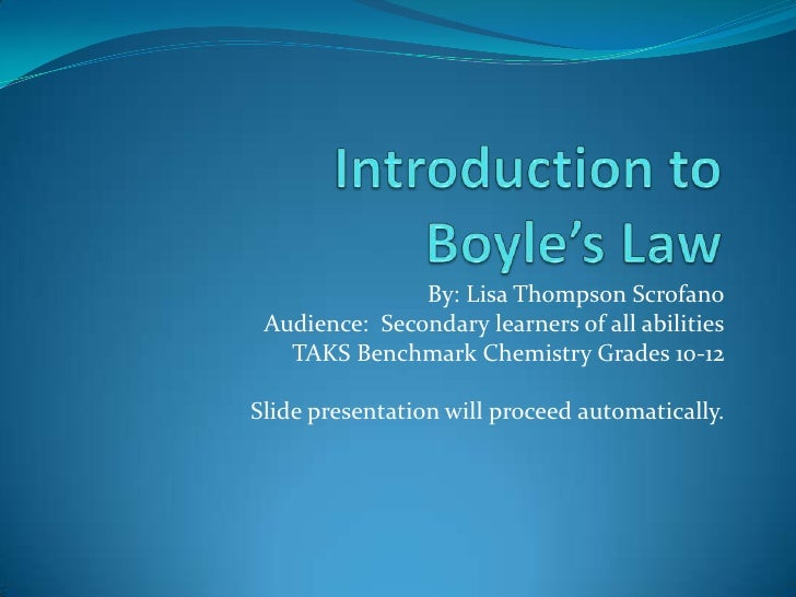 Introduction to Boyle's Law   <br />By: Lisa Thompson Scrofano<br />Audience:  Secondary learners of all abilities<br />TA...