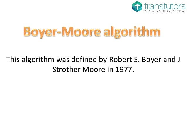 This algorithm was defined by Robert S. Boyer and J Strother Moore in 1977.