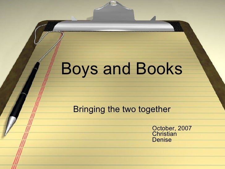 Boys and Books Bringing the two together October, 2007 Christian  Denise