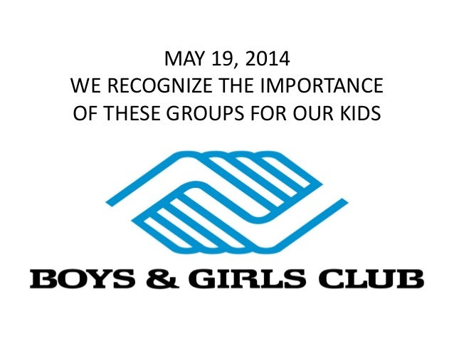 MAY 19, 2014 WE RECOGNIZE THE IMPORTANCE OF THESE GROUPS FOR OUR KIDS