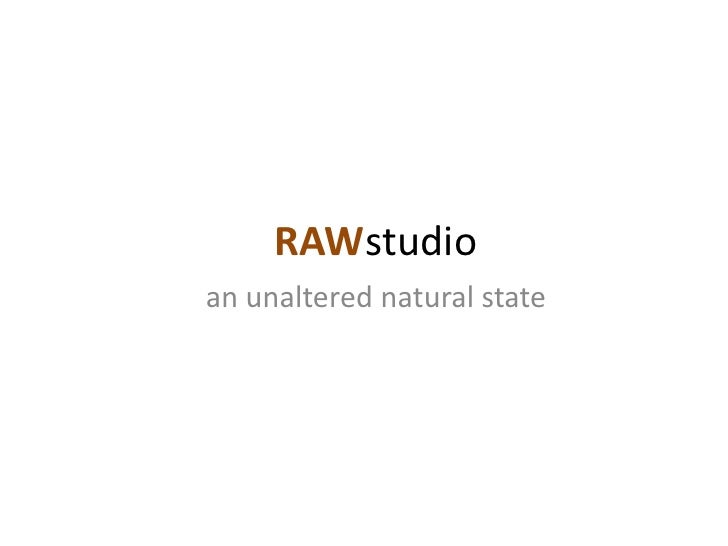 RAWstudio<br />an unaltered natural state<br />