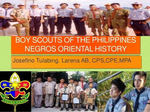 BOY SCOUTS OF THE PHILIPPINES NEGROS ORIENTAL HISTORY Josefino Tulabing. Larena AB, CPS,CPE,MPA