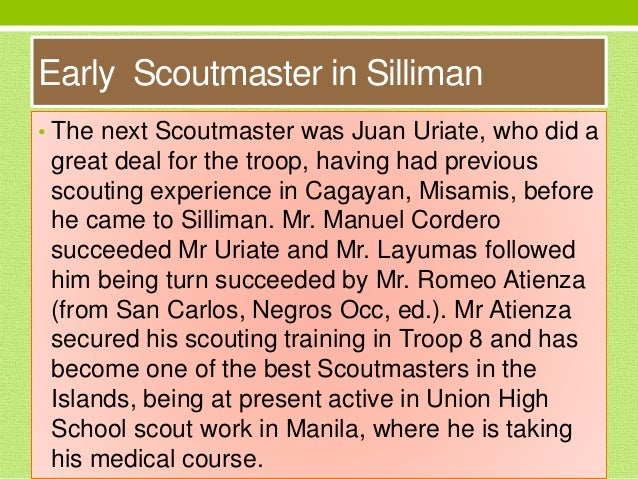 • The next Scoutmaster was Juan Uriate, who did a great deal for the troop, having had previous scouting experience in Cag...