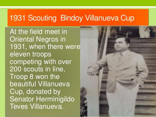 1931 Scouting Bindoy Villanueva Cup • At the field meet in Oriental Negros in 1931, when there were eleven troops competin...