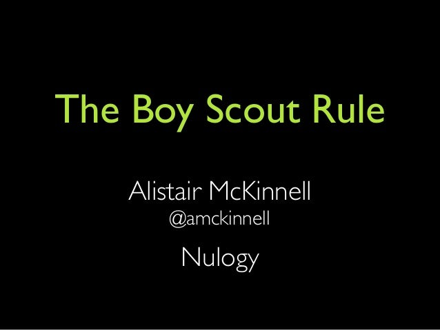 The Boy Scout Rule Alistair McKinnell @amckinnell Nulogy