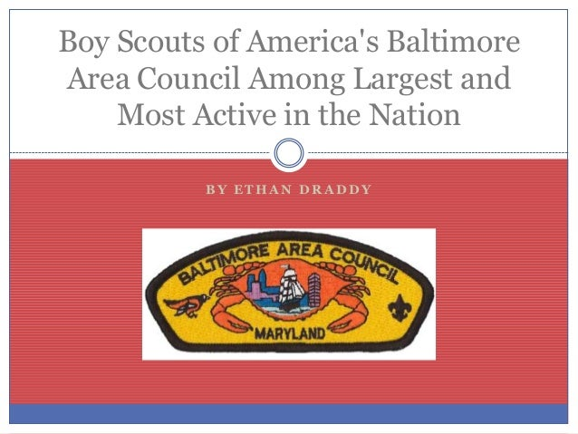 Boy Scouts of Americas BaltimoreArea Council Among Largest and    Most Active in the Nation          BY ETHAN DRADDY
