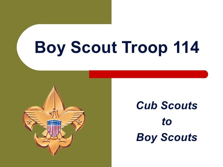 Boy Scout Troop 114 Cub Scouts to Boy Scouts