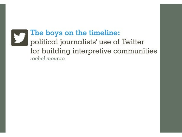 The Boys on the Timeline: political journalists' use of Twitter for building interpretive communities