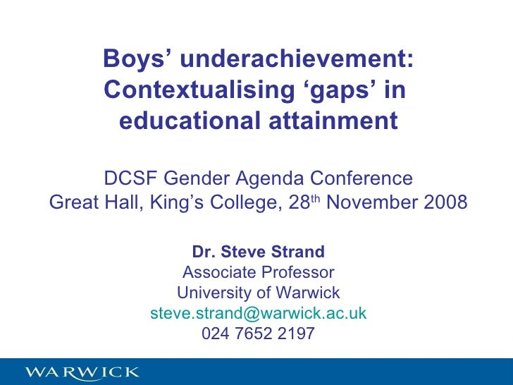 Boys' underachievement: Contextualising 'gaps' in  educational attainment DCSF Gender Agenda Conference Great Hall, King's...