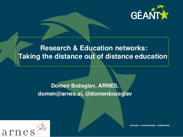 connect • communicate • collaborate Research & Education networks: Taking the distance out of distance education Domen Bož...