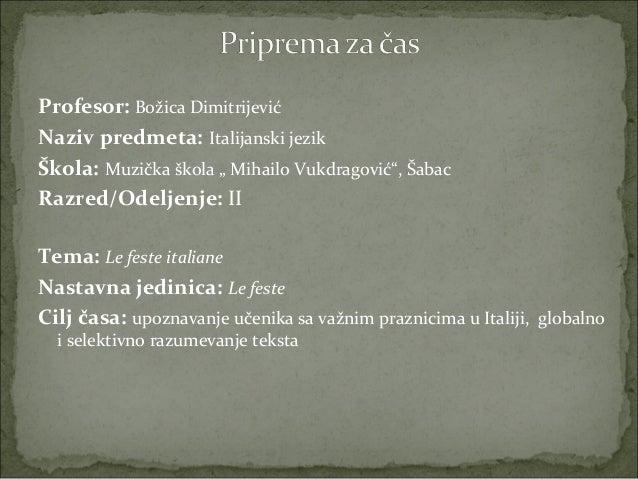 """Profesor: Božica DimitrijevićNaziv predmeta: Italijanski jezikŠkola: Muzička škola """" Mihailo Vukdragović"""", ŠabacRazred/Ode..."""