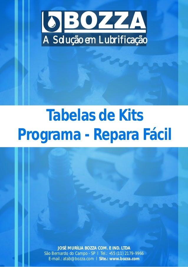 A Solução em Lubrificação Tabelas de Kits Programa - Repara Fácil JOSÉ MURÍLIA BOZZA COM. E IND. LTDA São Bernardo do Camp...