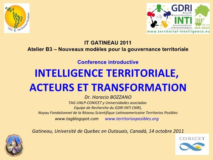 IT GATINEAU 2011 Atelier B3 – Nouveaux modèles pour la gouvernance territoriale Conference introductive INTELLIGENCE TERRI...