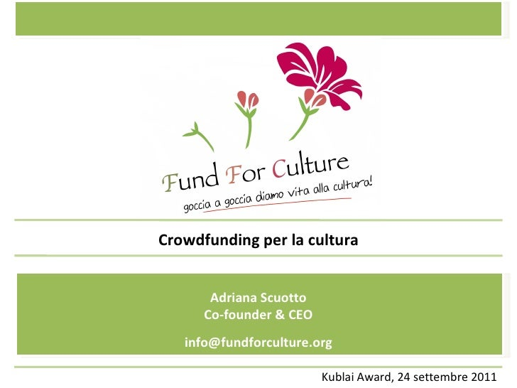 Kublai Award, 24 settembre 2011 Crowdfunding per la cultura [email_address] Adriana Scuotto Co-founder & CEO