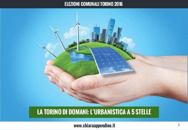 LA TORINO DI DOMANI: L'URBANISTICA A 5 STELLE ELEZIONI COMUNALI TORINO 2016 www.chiaraappendino.it 1