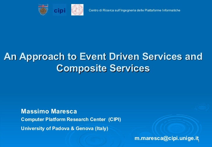 An Approach to Event Driven Services and Composite Services Massimo Maresca Computer Platform Research Center  (CIPI) Univ...