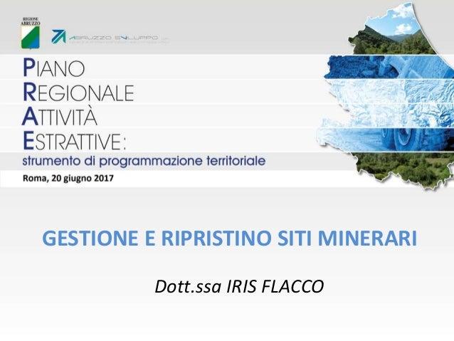 Dott.ssa IRIS FLACCO GESTIONE E RIPRISTINO SITI MINERARI