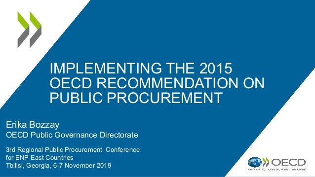 IMPLEMENTING THE 2015 OECD RECOMMENDATION ON PUBLIC PROCUREMENT Erika Bozzay OECD Public Governance Directorate 3rd Region...