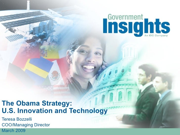 The Obama Strategy: U.S. Innovation and Technology Teresa Bozzelli COO/Managing Director March 2009