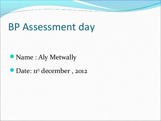 BP Assessment dayName : Aly MetwallyDate: 11th december , 2012