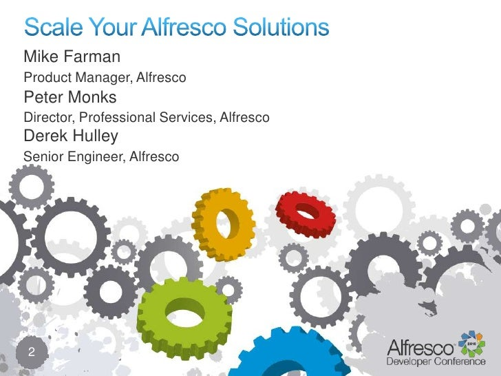 Mike FarmanProduct Manager, AlfrescoPeter MonksDirector, Professional Services, AlfrescoDerek HulleySenior Engineer, Alfre...