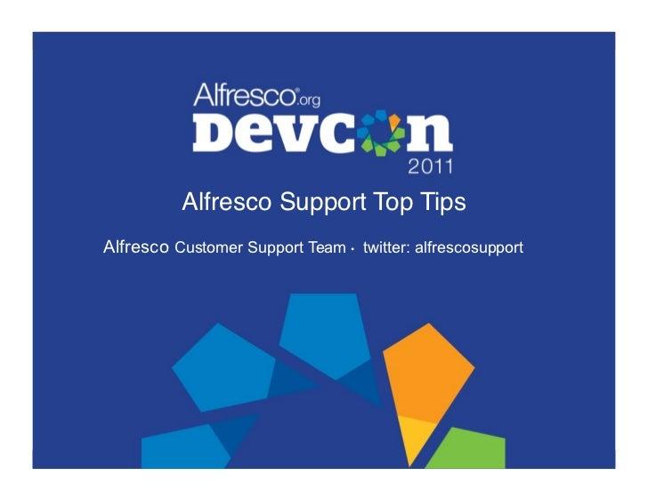 Alfresco Support Top Tips!Alfresco Customer Support Team • twitter: alfrescosupport