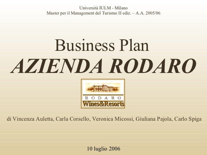 Business Plan   AZIENDA RODARO Università IULM - Milano Master per il Management del Turismo II ediz. – A.A. 2005/06 di Vi...