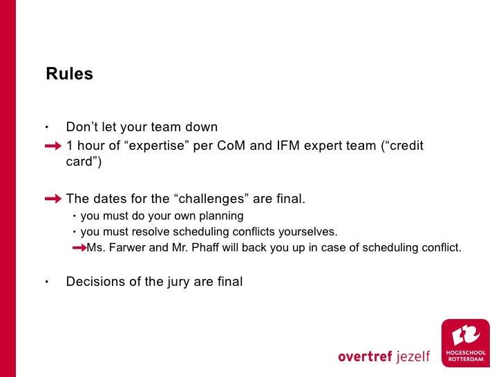 "Rules <ul><li>Don't let your team down </li></ul><ul><li>1 hour of ""expertise"" per CoM and IFM expert team (""credit card"")..."