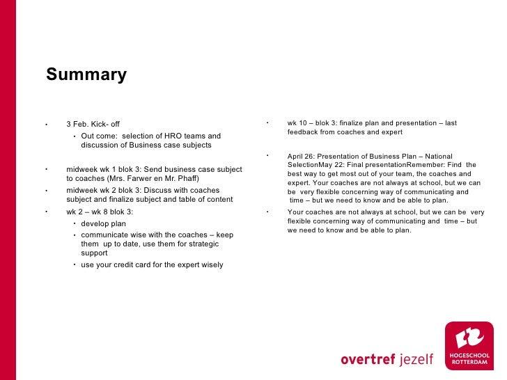 Summary <ul><li>3 Feb. Kick- off </li></ul><ul><ul><li>Out come: selection of HRO teams and discussion of Business case s...