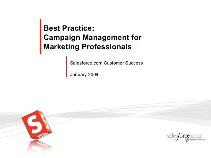 Best Practice:Campaign Management forMarketing Professionals      Salesforce.com Customer Success      January 2009