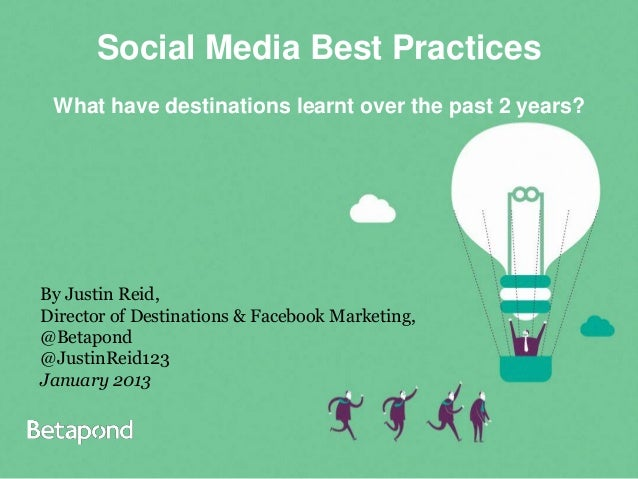 Social Media Best Practices What have destinations learnt over the past 2 years?By Justin Reid,Director of Destinations & ...