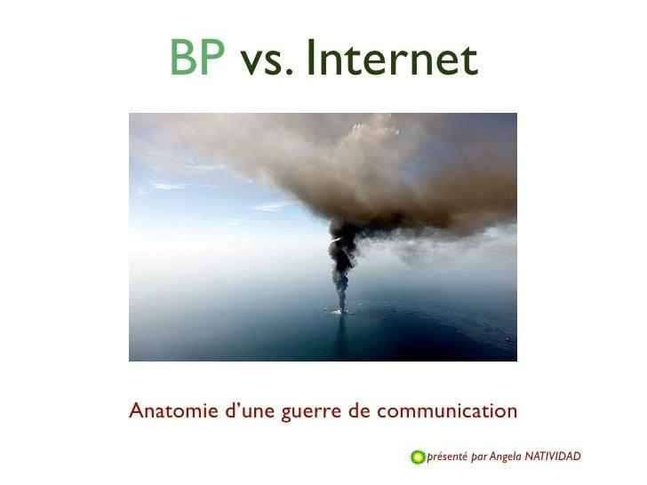 BP vs. InternetAnatomie d'une guerre de communication                             présenté par Angela NATIVIDAD