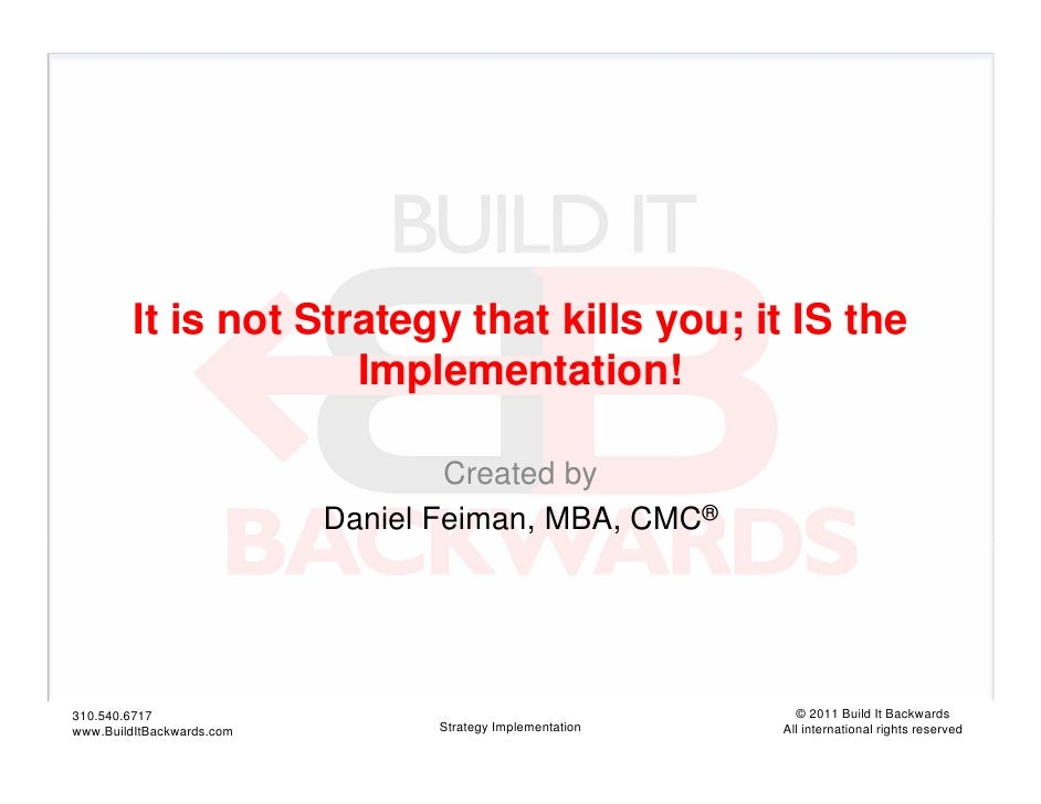 It is not Strategy that kills you; it IS the                      Implementation!                                   Create...