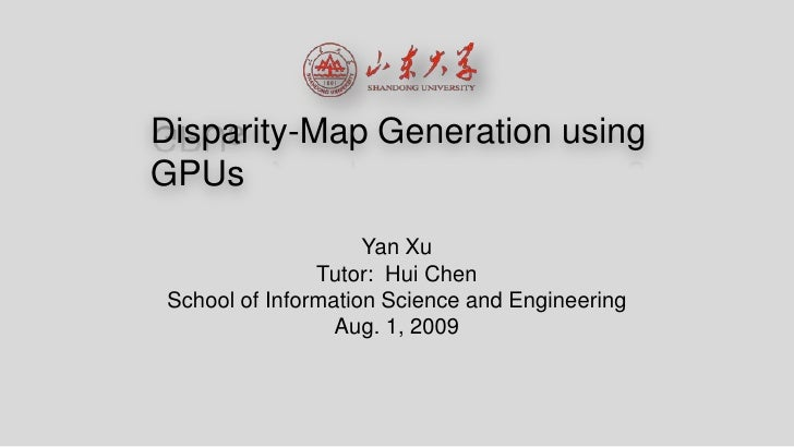Disparity-Map Generation using GPUs<br />Yan Xu<br />Tutor:  Hui Chen<br />School of Information Science and Engineering<b...
