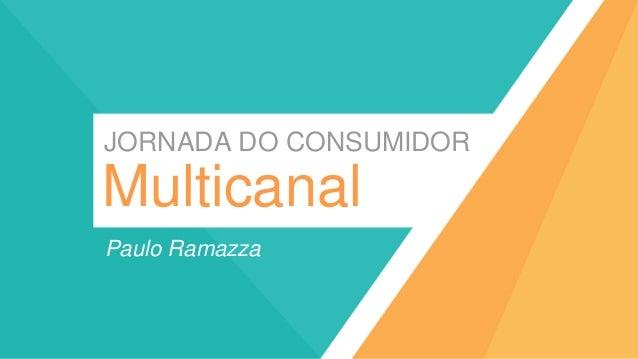 Paulo Ramazza JORNADA DO CONSUMIDOR Multicanal