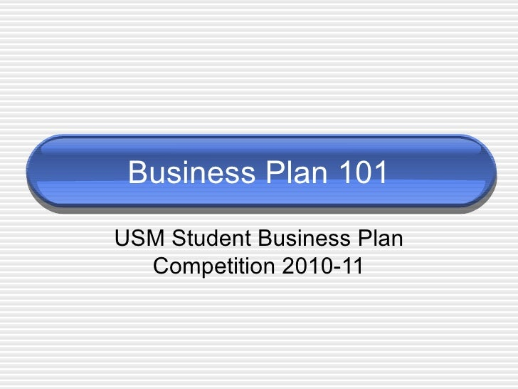 Business Plan 101 USM Student Business Plan Competition 2010-11