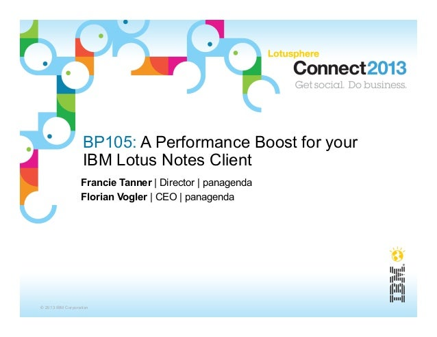 BP105: A Performance Boost for your                   IBM Lotus Notes Client                  Francie Tanner | Director | ...