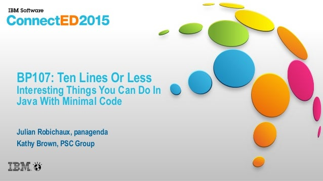 BP107: Ten Lines Or Less Interesting Things You Can Do In Java With Minimal Code Julian Robichaux, panagenda Kathy Brown, ...