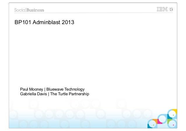 BP101 Adminblast 2013 Paul Mooney | Bluewave Technology Gabriella Davis | The Turtle Partnership