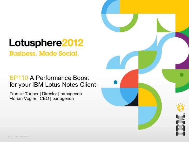BP110  A Performance Boost for your IBM Lotus Notes Client <ul><li>Francie Tanner  | Director | panagenda </li></ul><ul><l...