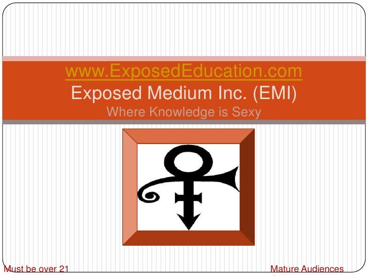 www.ExposedEducation.comExposed Medium Inc. (EMI)<br />Where Knowledge is Sexy<br />Must be over 21<br />Mature Audiences ...