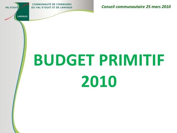 BUDGET PRIMITIF 2010 Conseil communautaire 25 mars 2010