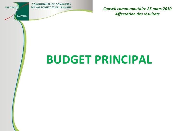 BUDGET PRINCIPAL Conseil communautaire 25 mars 2010 Affectation des résultats